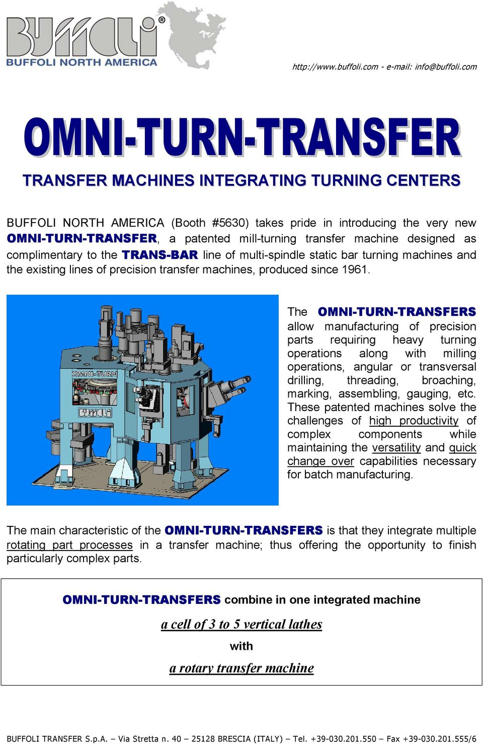 The OMNI-TURN-TRANSFERS allow manufacturing of precision parts requiring heavy turning operations along with milling operations, angular or transversal drilling, threading, broaching, marking,