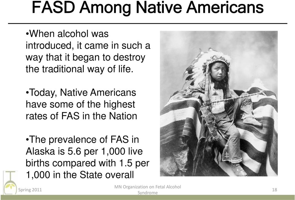 Today, Native Americans have some of the highest rates of FAS in the Nation The