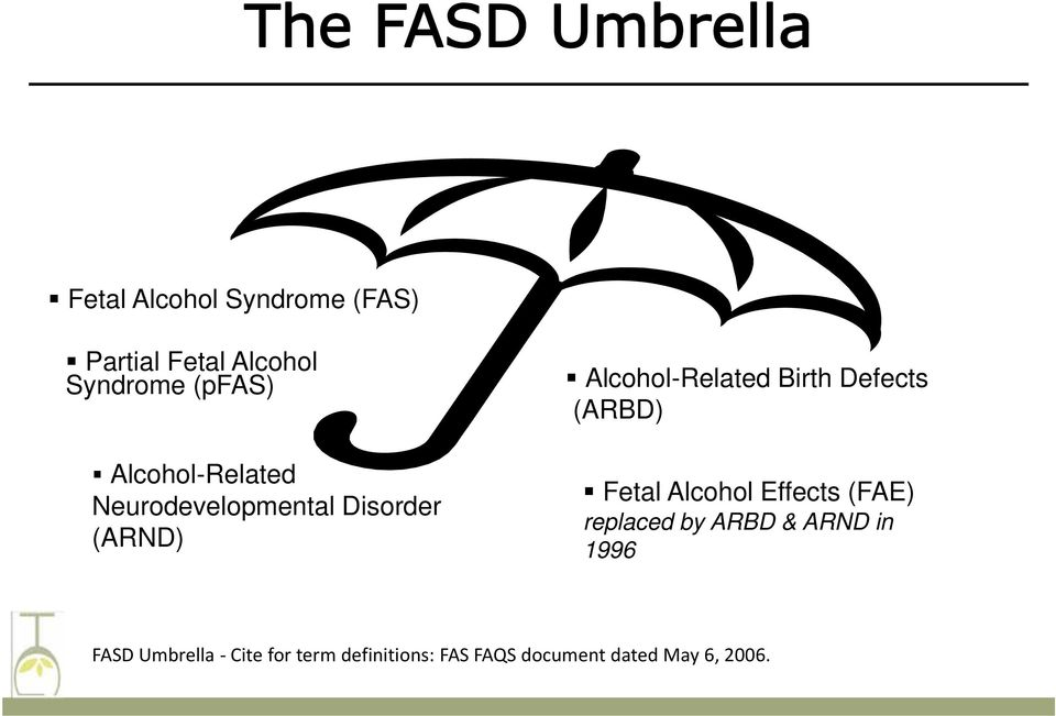 Defects (ARBD) Fetal Alcohol Effects (FAE) replaced by ARBD & ARND in