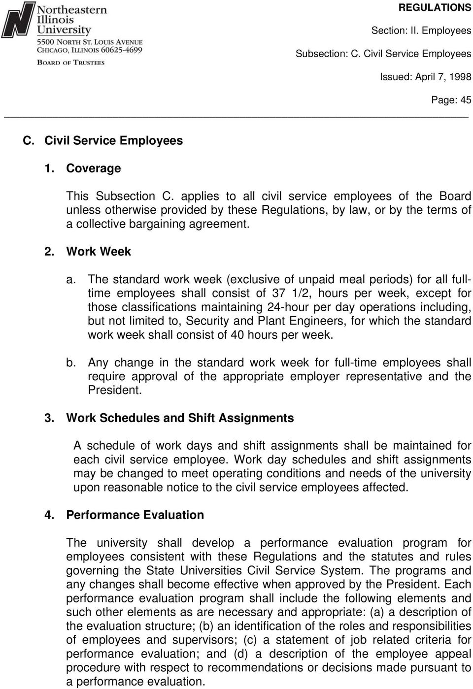 The standard work week (exclusive of unpaid meal periods) for all fulltime employees shall consist of 37 1/2, hours per week, except for those classifications maintaining 24-hour per day operations