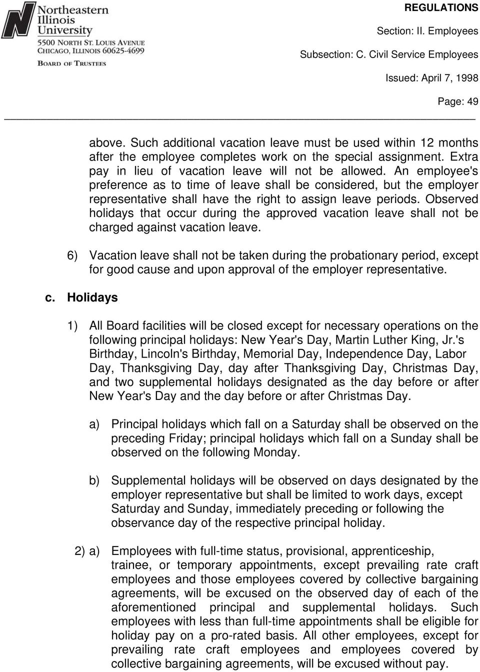 Observed holidays that occur during the approved vacation leave shall not be charged against vacation leave.