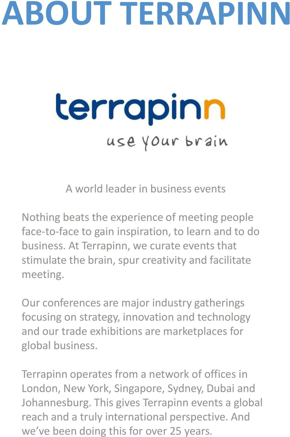 Our conferences are major industry gatherings focusing on strategy, innovation and technology and our trade exhibitions are marketplaces for global business.