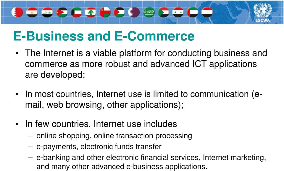 applications); In few countries, Internet use includes online shopping, online transaction processing e-payments, electronic