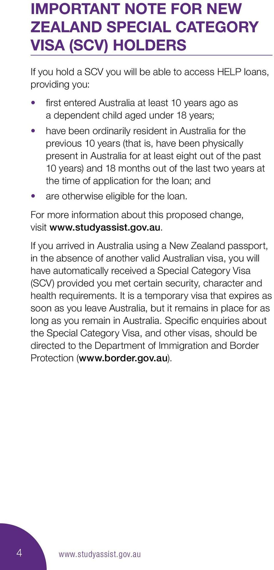 months out of the last two years at the time of application for the loan; and are otherwise eligible for the loan. For more information about this proposed change, visit www.studyassist.gov.au.