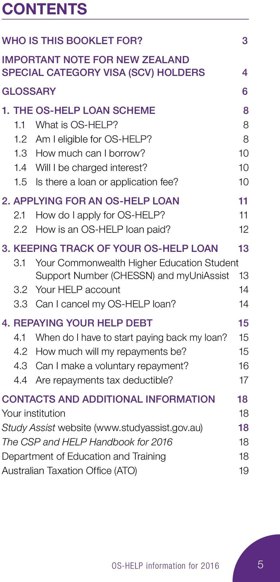12 3. KEEPING TRACK OF YOUR OS-HELP LOAN 13 3.1 Your Commonwealth Higher Education Student Support Number (CHESSN) and myuniassist 13 3.2 Your HELP account 14 3.3 Can I cancel my OS-HELP loan? 14 4.