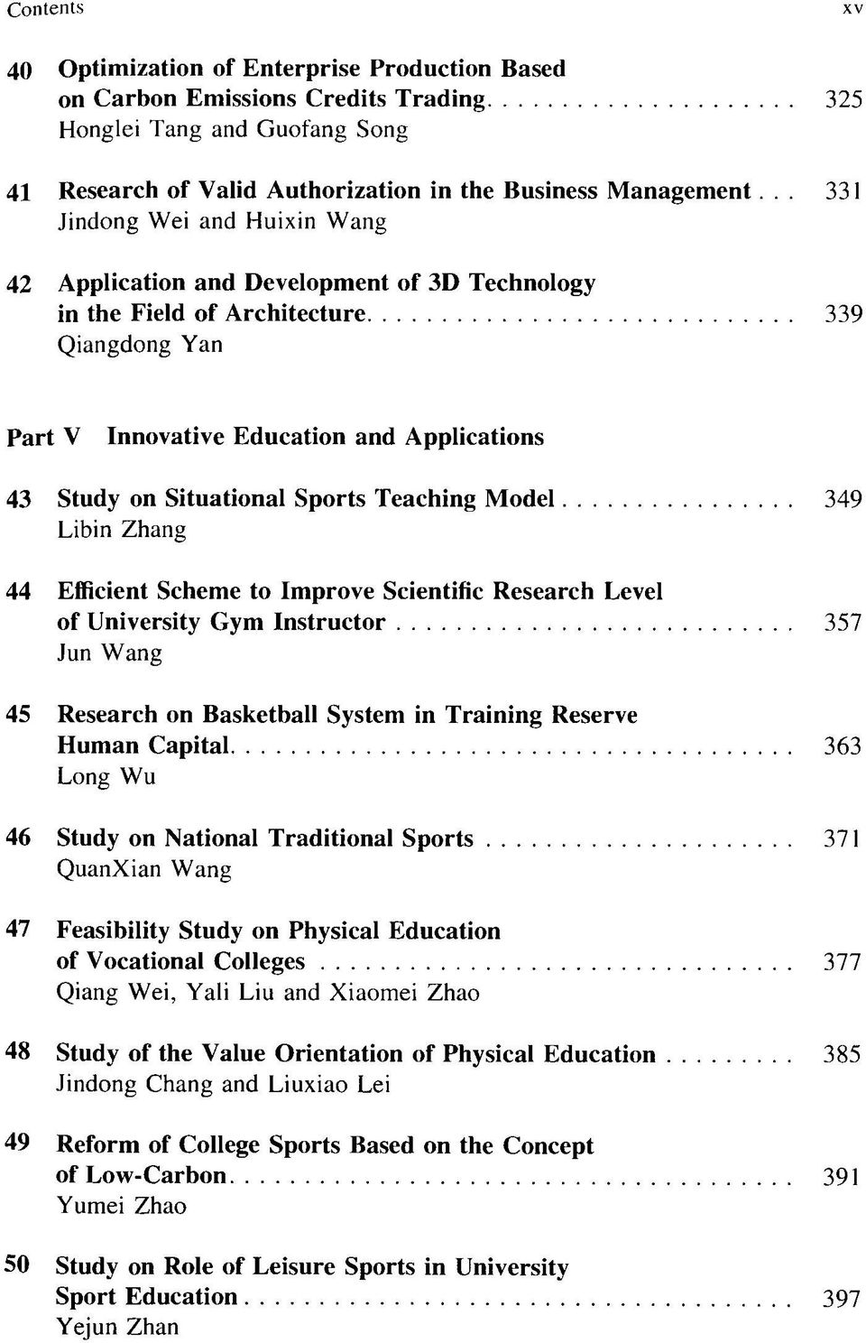 Sports Teaching Model 349 Libin Zhang 44 Efficient Scheme to Improve Scientific Research Level of University Gym Instructor 357 Jun Wang 45 Research on Basketball System in Training Reserve Human