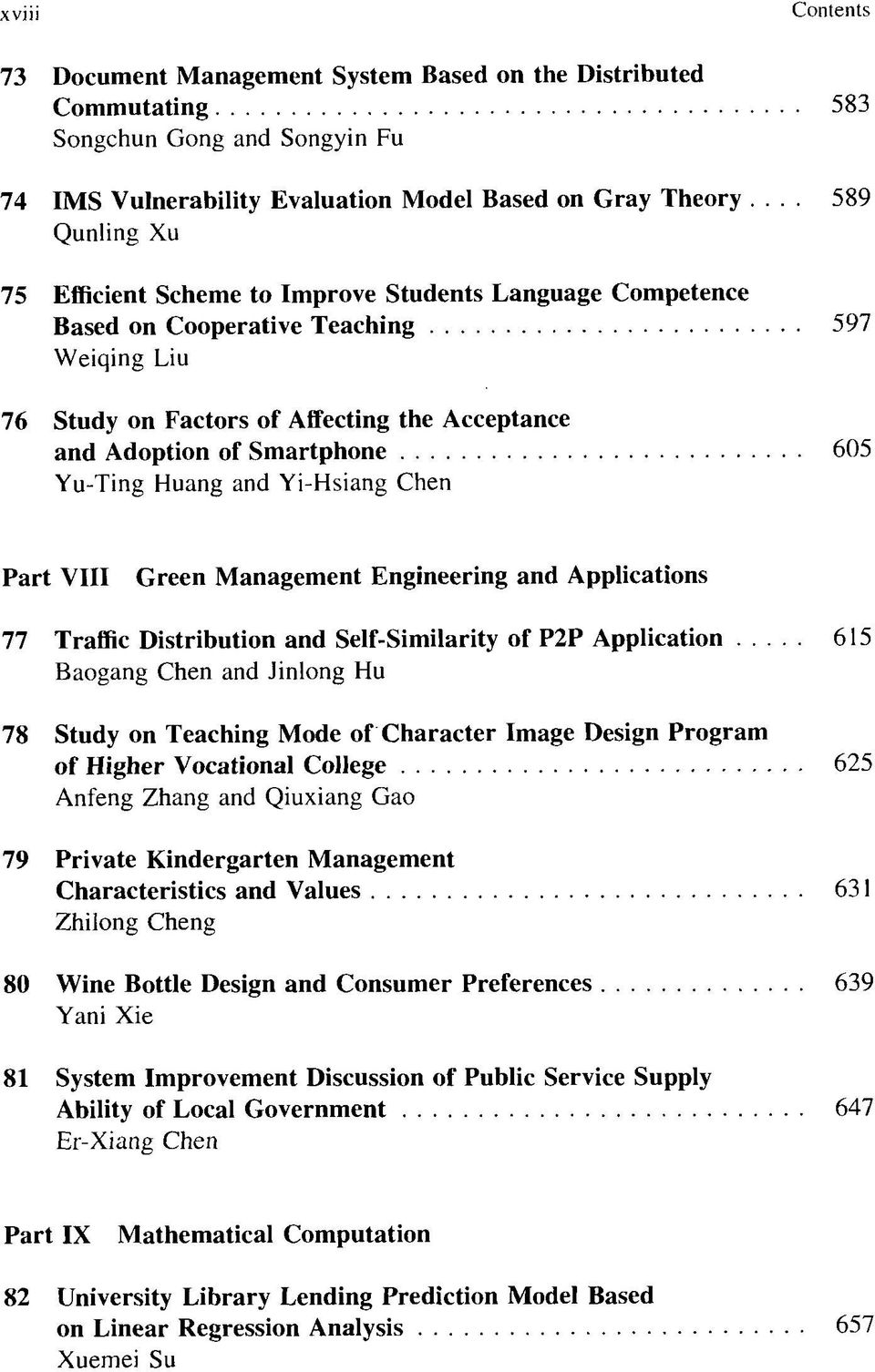 605 Yu-Ting Huang and Yi-Hsiang Chen Part VIII Green Management Engineering and Applications 77 Traffic Distribution and Self-Similarity of P2P Application 615 Baogang Chen and Jinlong Hu 78 Study on