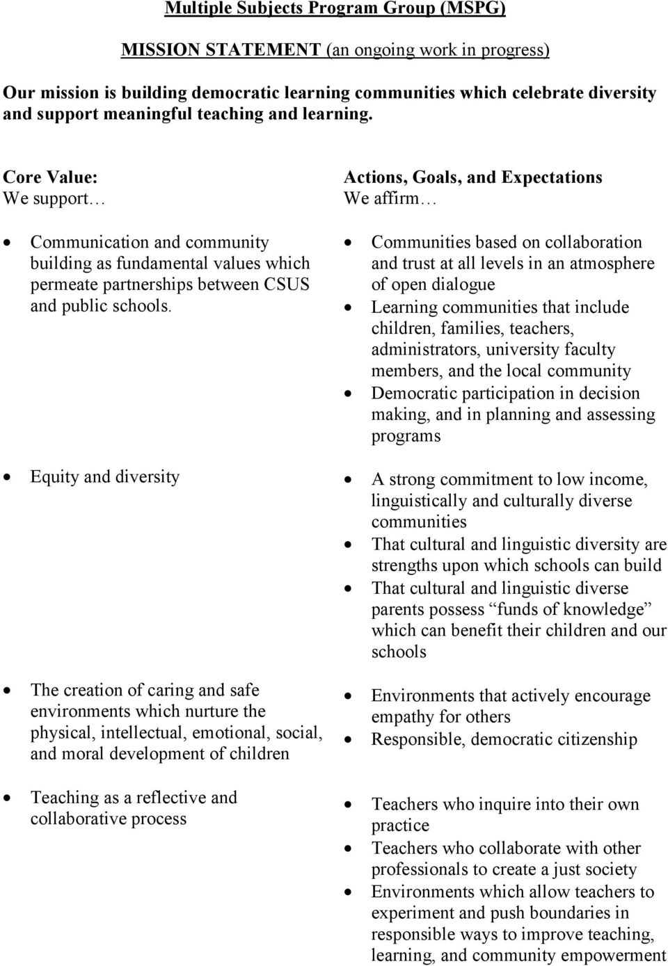 Equity and diversity The creation of caring and safe environments which nurture the physical, intellectual, emotional, social, and moral development of children Teaching as a reflective and