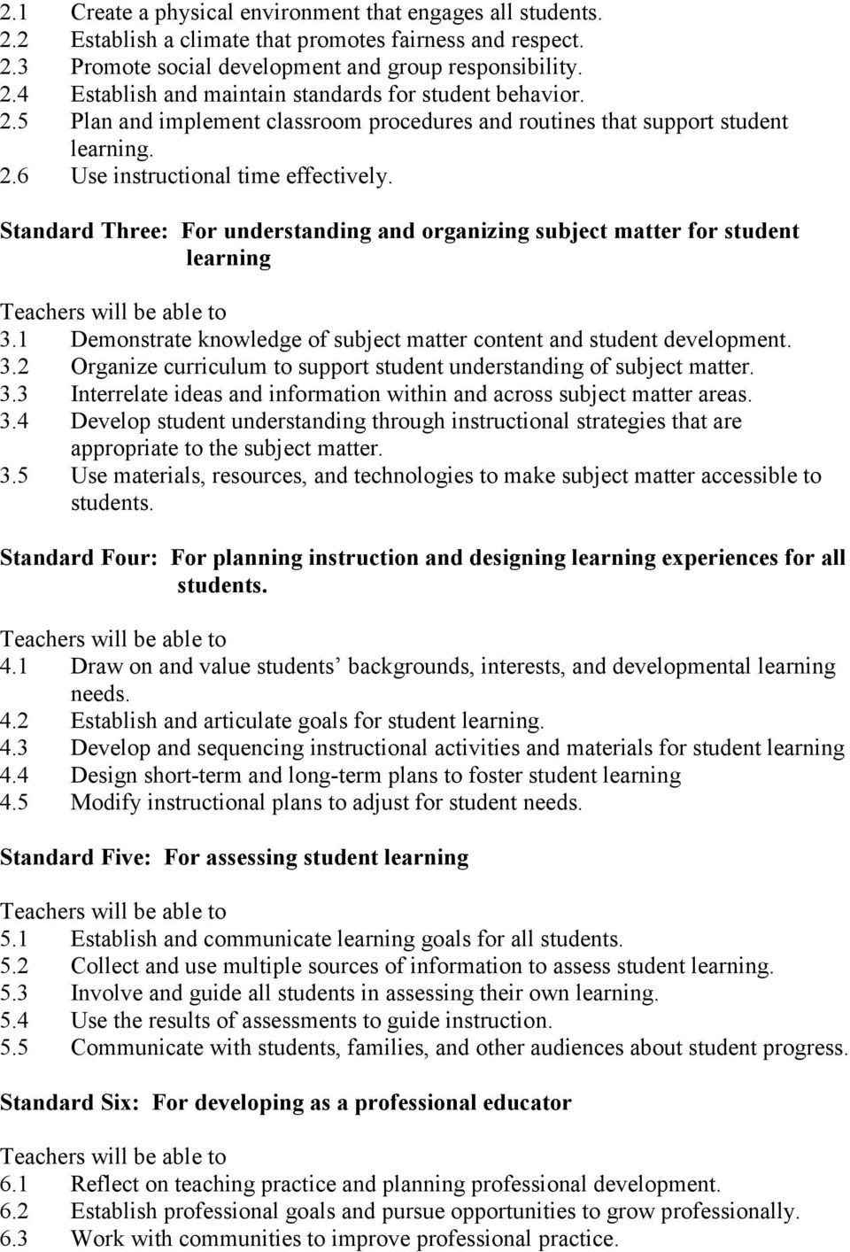 Standard Three: For understanding and organizing subject matter for student learning Teachers will be able to 3.1 Demonstrate knowledge of subject matter content and student development. 3.2 Organize curriculum to support student understanding of subject matter.