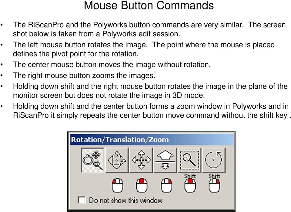 The center mouse button moves the image without rotation. The right mouse button zooms the images.