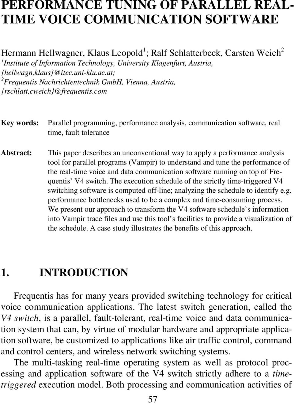 com Key words: Abstract: Parallel programming, performance analysis, communication software, real time, fault tolerance This paper describes an unconventional way to apply a performance analysis tool