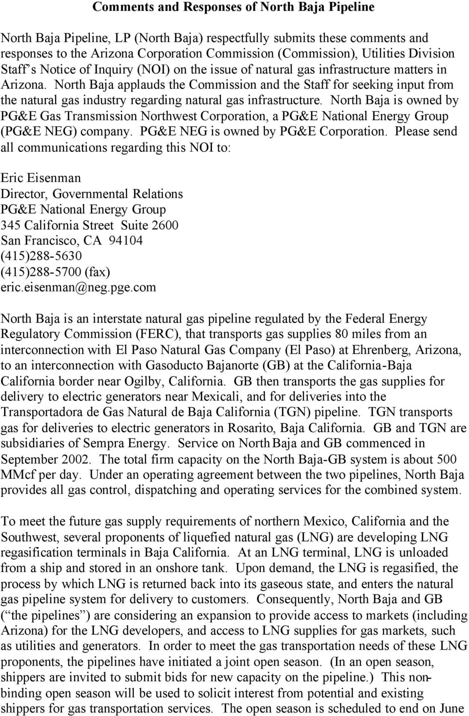 North Baja applauds the Commission and the Staff for seeking input from the natural gas industry regarding natural gas infrastructure.