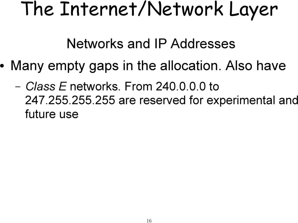 Class E networks. From 240.0.0.0 to 247.255.