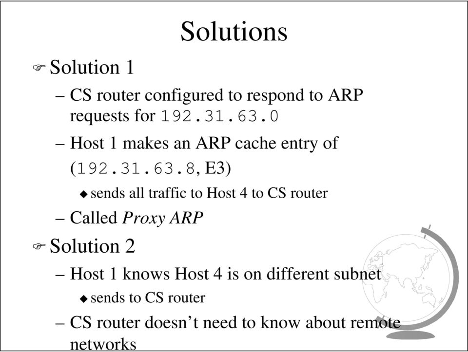 Host 4 to CS router Called Proxy ARP Solution 2 Host 1 knows Host 4 is on