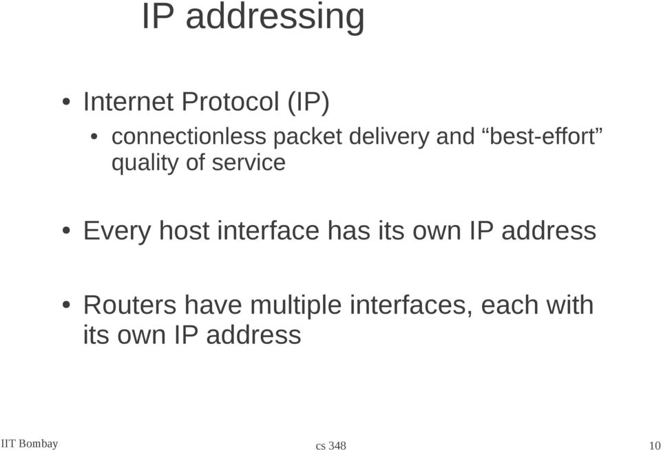 host interface has its own IP address Routers have