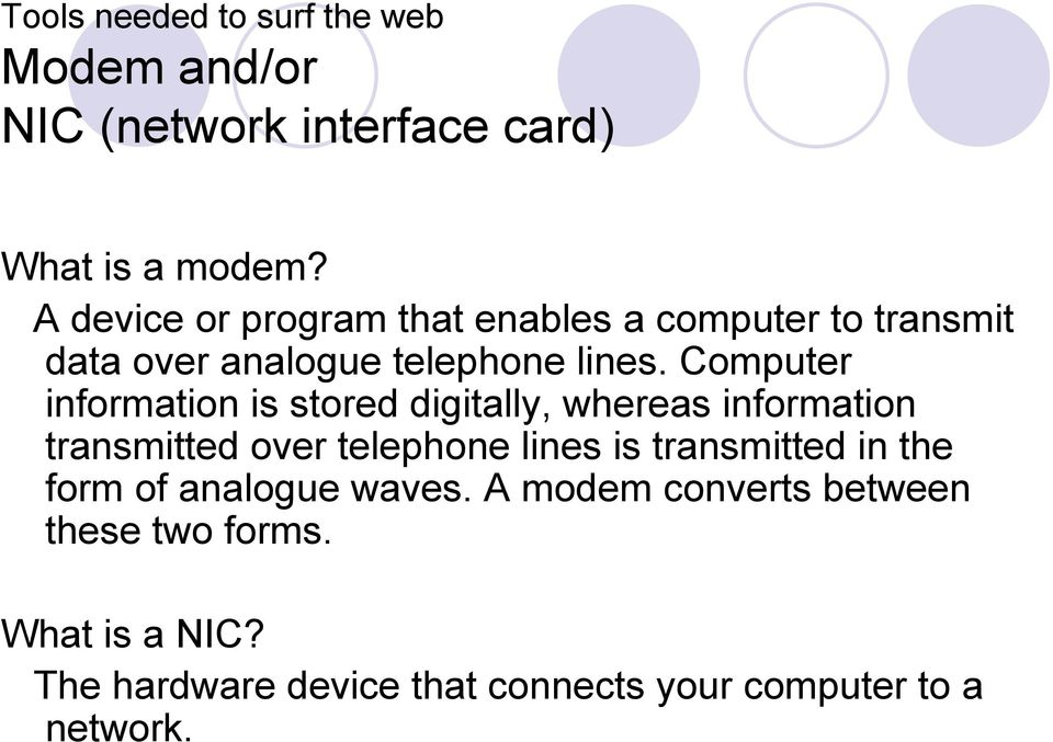 Computer information is stored digitally, whereas information transmitted over telephone lines is transmitted