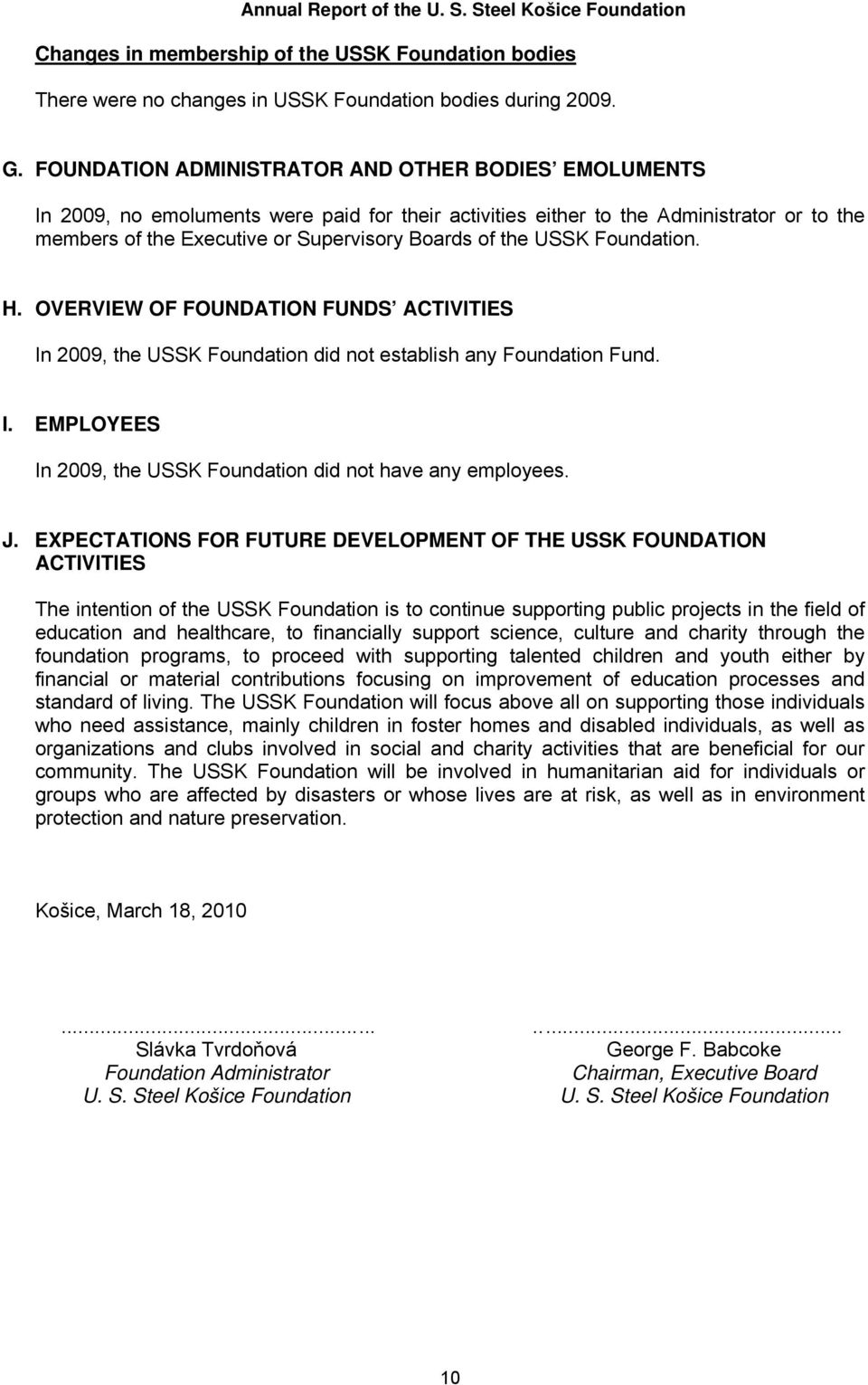 USSK Foundation. H. OVERVIEW OF FOUNDATION FUNDS ACTIVITIES In 2009, the USSK Foundation did not establish any Foundation Fund. I. EMPLOYEES In 2009, the USSK Foundation did not have any employees. J.