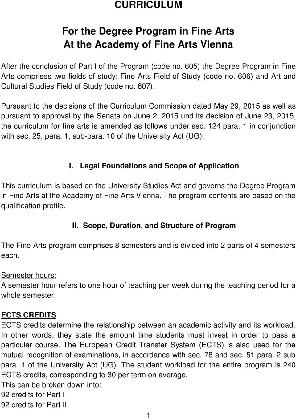 Pursuant to the decisions of the Curriculum Commission dated May 29, 2015 as well as pursuant to approval by the Senate on June 2, 2015 und its decision of June 23, 2015, the curriculum for fine arts