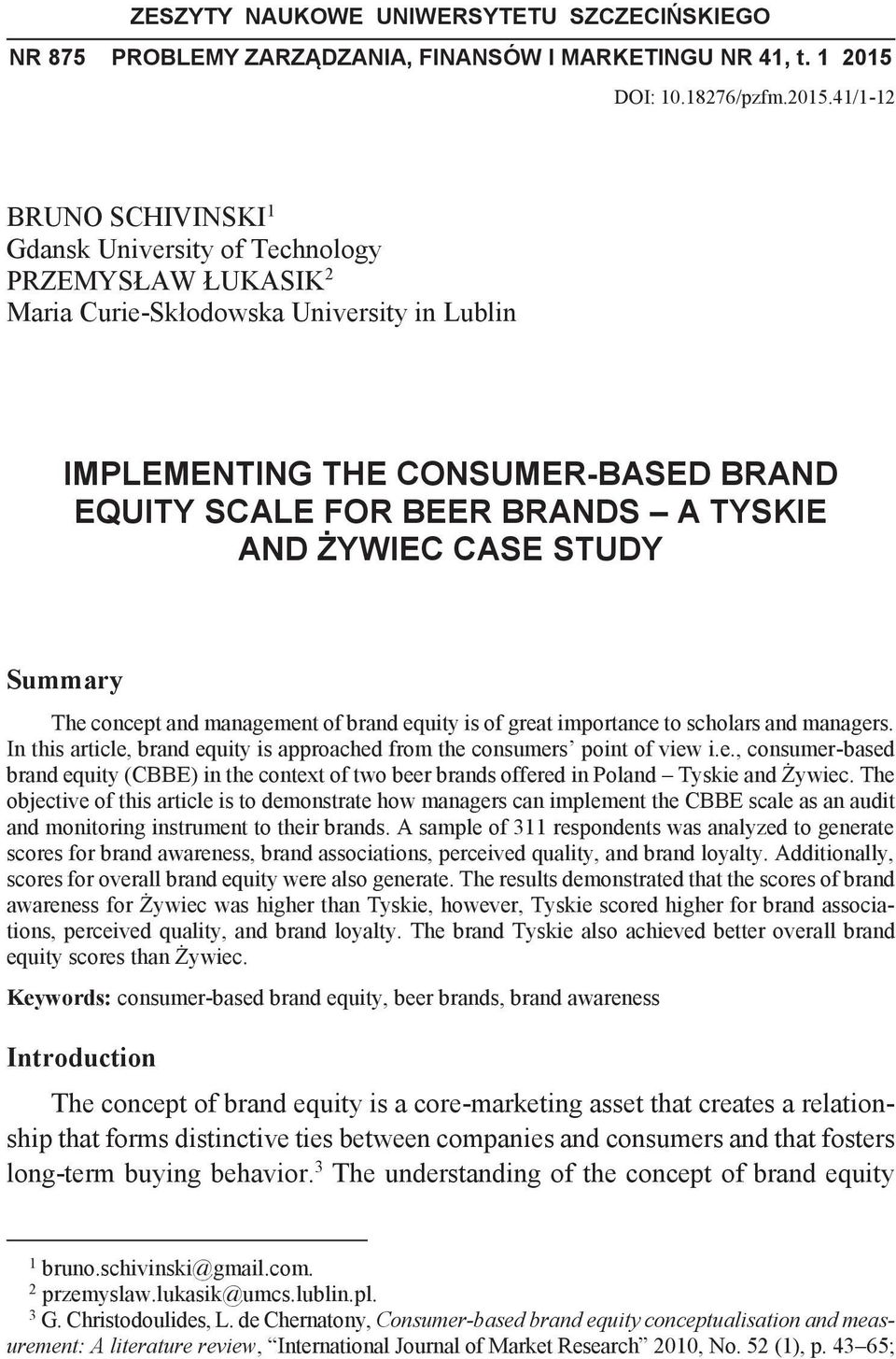 41/1-12 BRUNO SCHIVINSKI 1 Gdansk University of Technology PRZEMYSŁAW ŁUKASIK 2 Maria Curie-Skłodowska University in Lublin IMPLEMENTING THE CONSUMER-BASED BRAND EQUITY SCALE FOR BEER BRANDS A TYSKIE