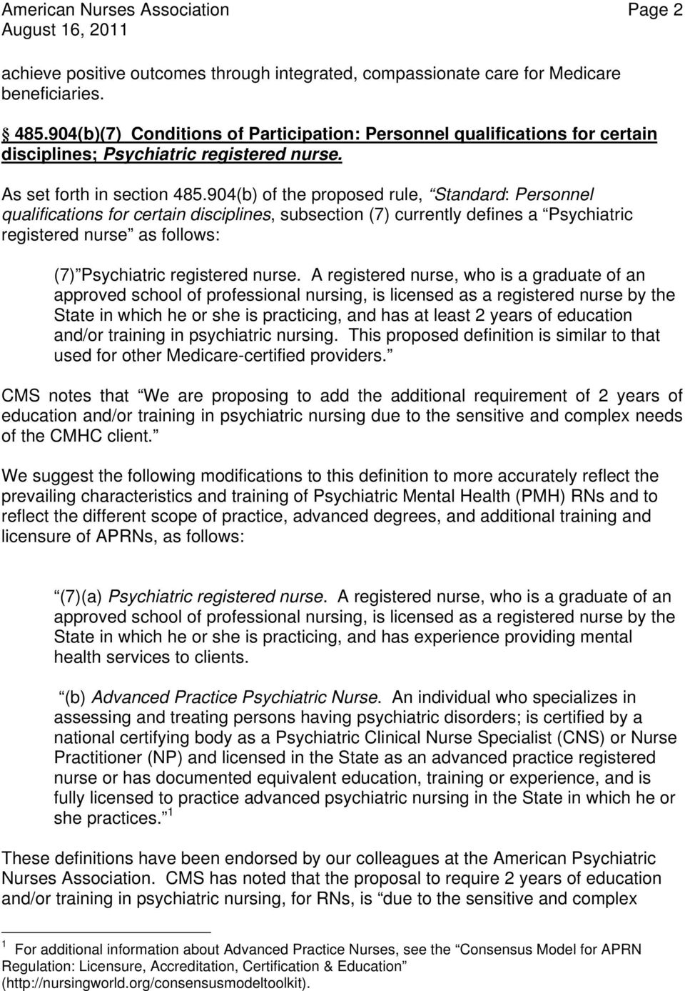 904(b) of the proposed rule, Standard: Personnel qualifications for certain disciplines, subsection (7) currently defines a Psychiatric registered nurse as follows: (7) Psychiatric registered nurse.