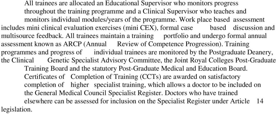 All trainees maintain a training portfolio and undergo formal annual assessment known as ARCP (Annual Review of Competence Progression).