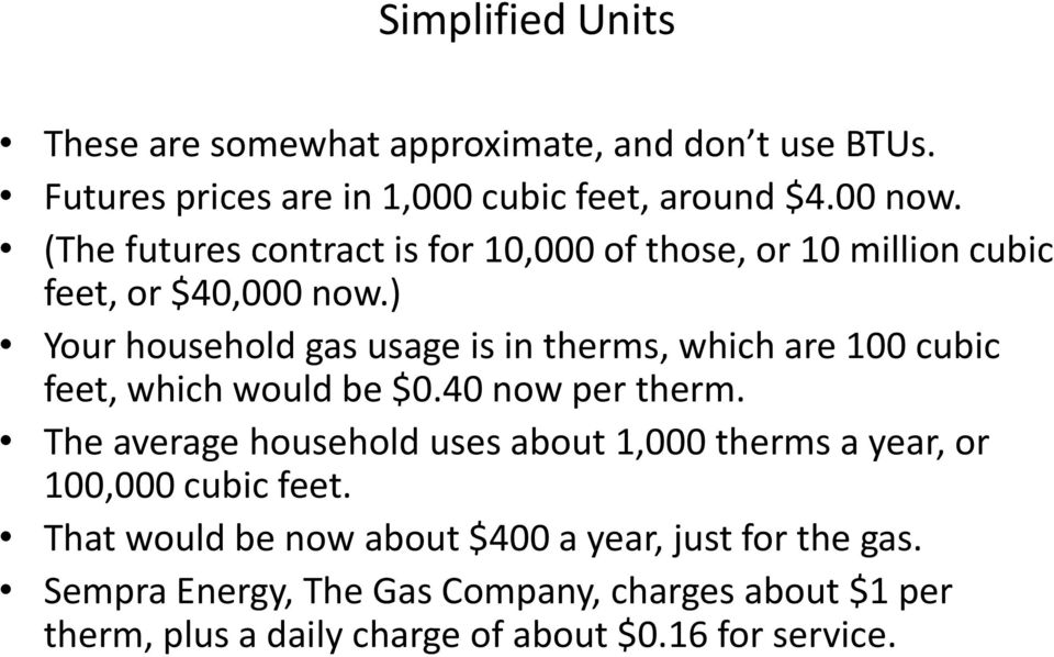 ) Your household gas usage is in therms, which are 100 cubic feet, which would be $0.40 now per therm.