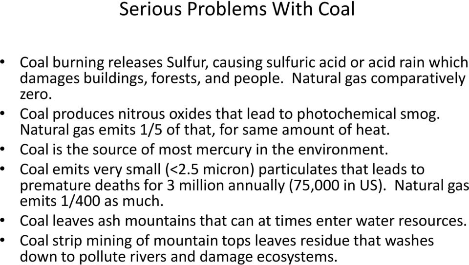 Coal is the source of most mercury in the environment. Coal emits very small (<2.