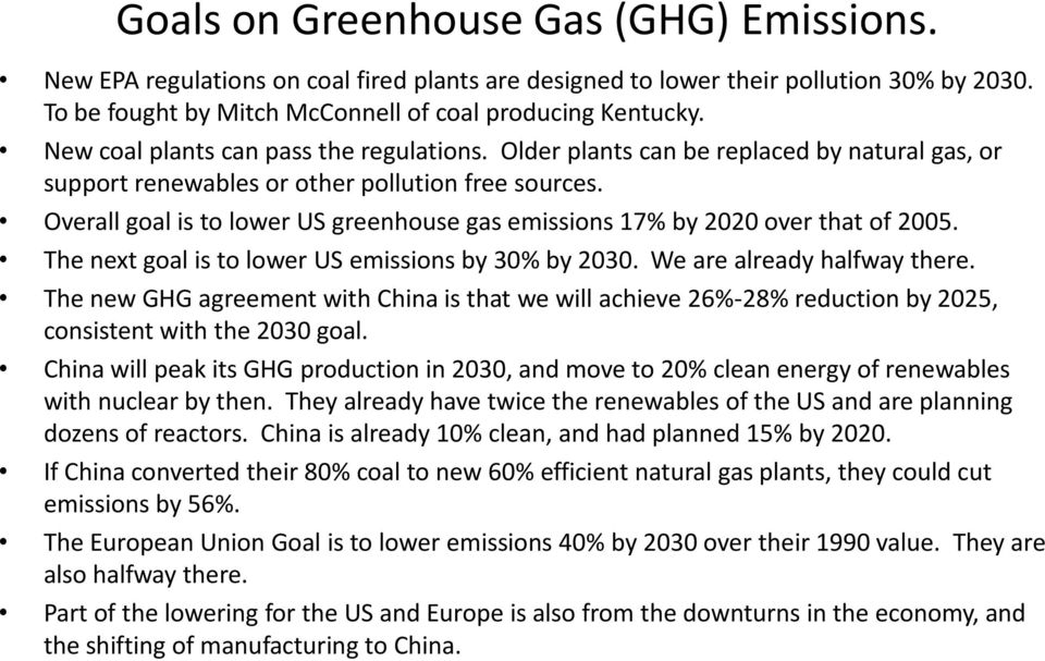Overall goal is to lower US greenhouse gas emissions 17% by 2020 over that of 2005. The next goal is to lower US emissions by 30% by 2030. We are already halfway there.