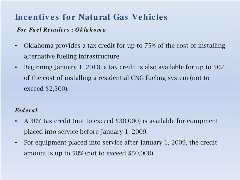 Beginning January 1, 2010, a tax credit is also available for up to 50% of the cost of installing a residential CNG fueling system (not to