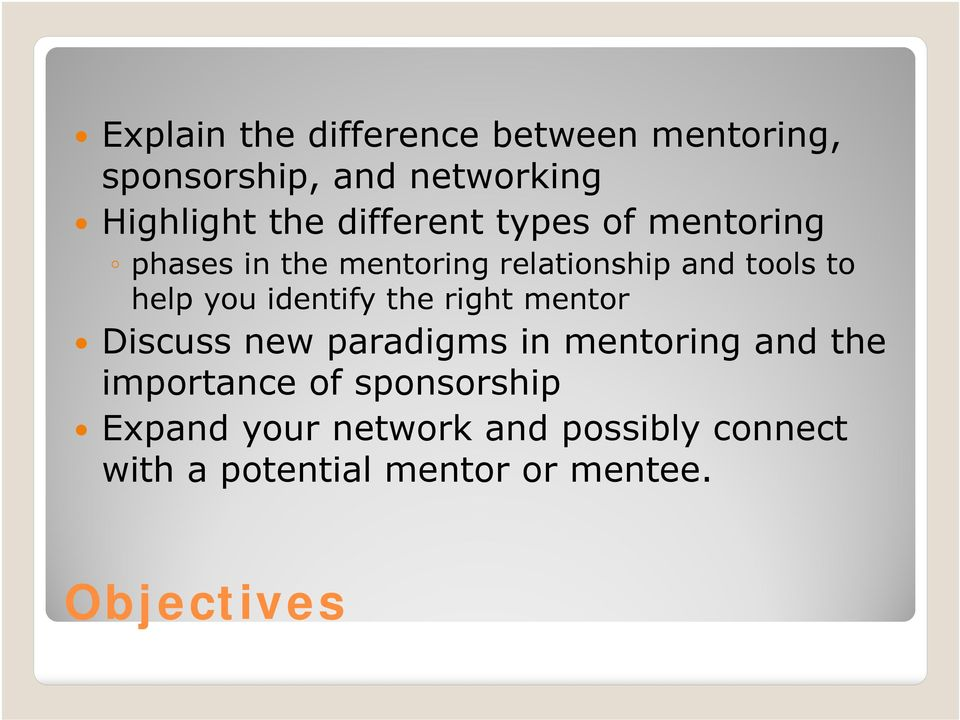 identify the right mentor Discuss new paradigms in mentoring and the importance of