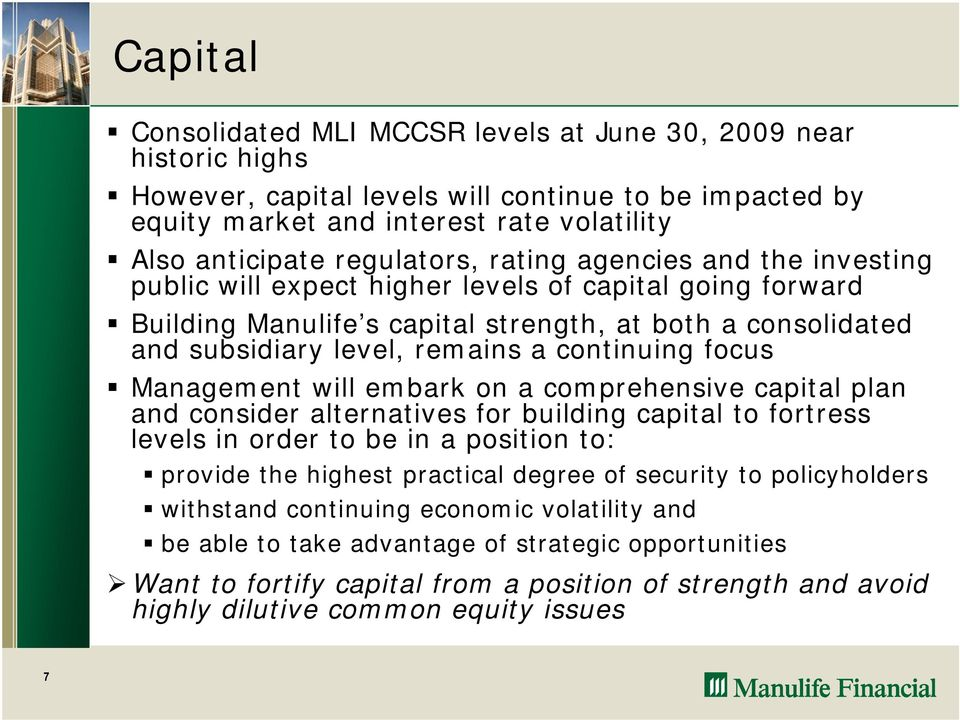 continuing focus Management will embark on a comprehensive capital plan and consider alternatives for building capital to fortress levels in order to be in a position to: provide the highest