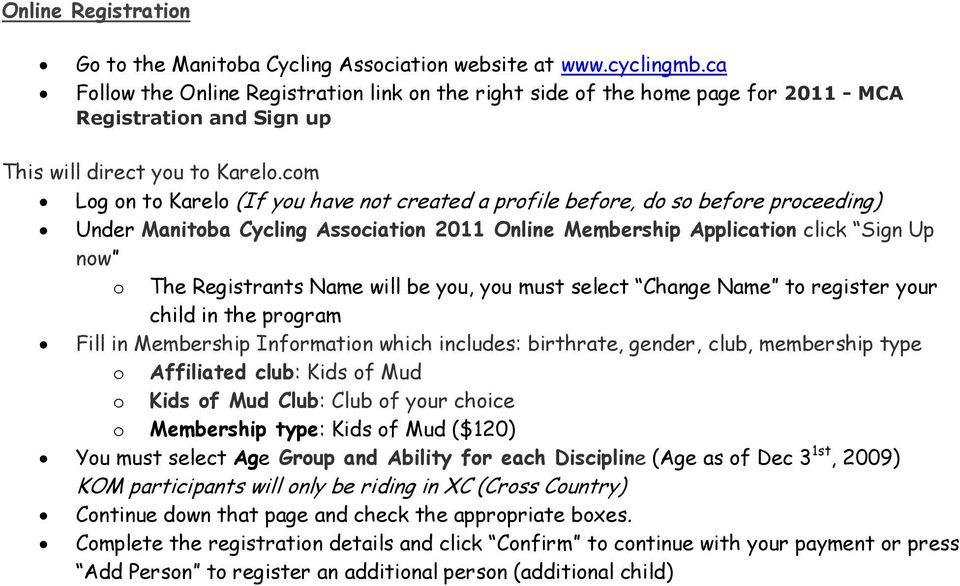 com Log on to Karelo (If you have not created a profile before, do so before proceeding) Under Manitoba Cycling Association 2011 Online Membership Application click Sign Up now o The Registrants Name