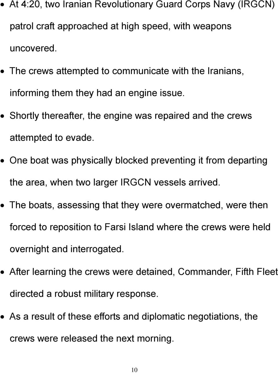 One boat was physically blocked preventing it from departing the area, when two larger IRGCN vessels arrived.