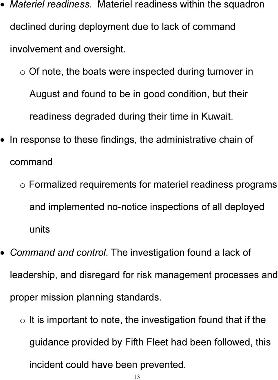 In response to these findings, the administrative chain of command o Formalized requirements for materiel readiness programs and implemented no-notice inspections of all deployed units Command