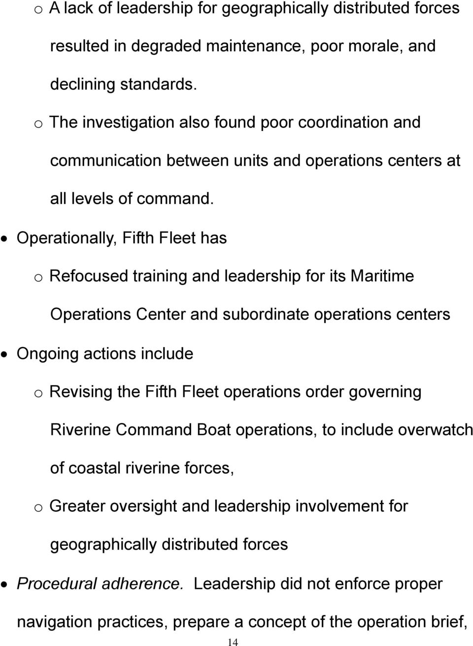 Operationally, Fifth Fleet has o Refocused training and leadership for its Maritime Operations Center and subordinate operations centers Ongoing actions include o Revising the Fifth Fleet