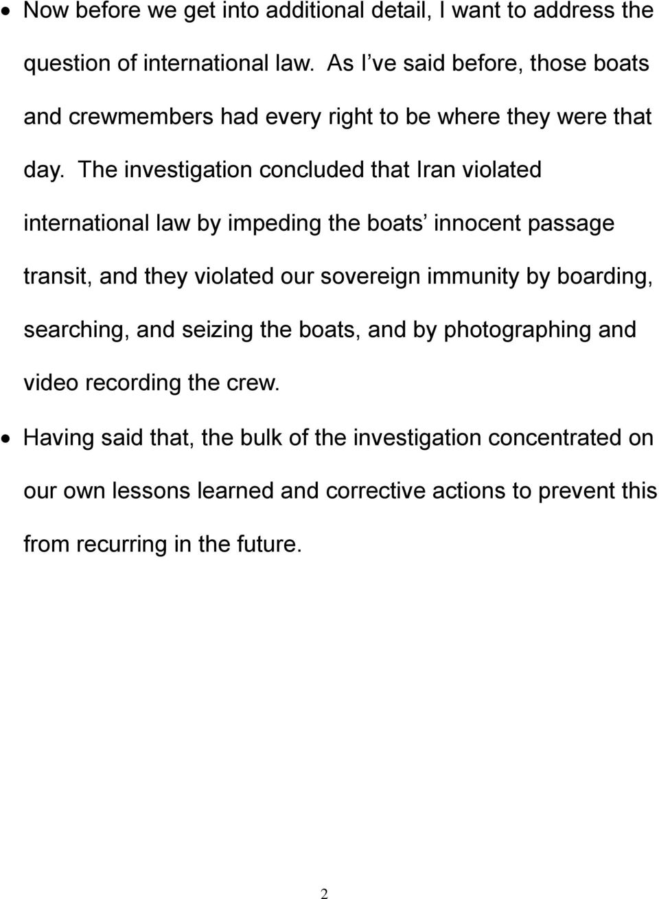 The investigation concluded that Iran violated international law by impeding the boats innocent passage transit, and they violated our sovereign