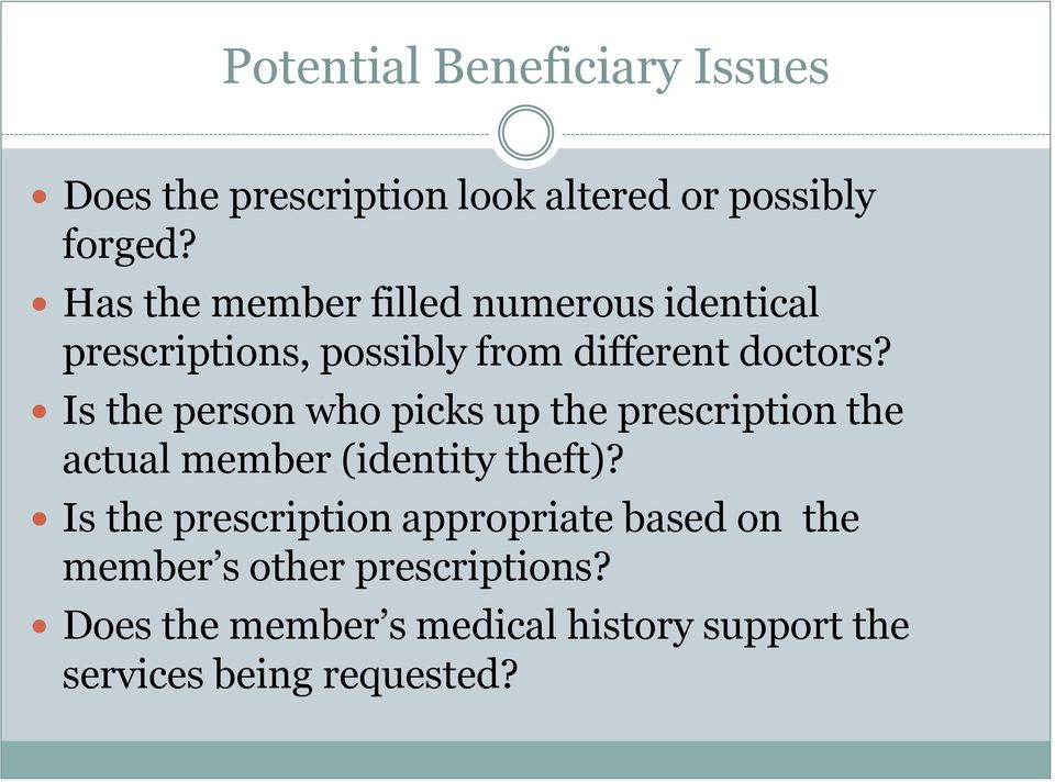 Is the person who picks up the prescription the actual member (identity theft)?