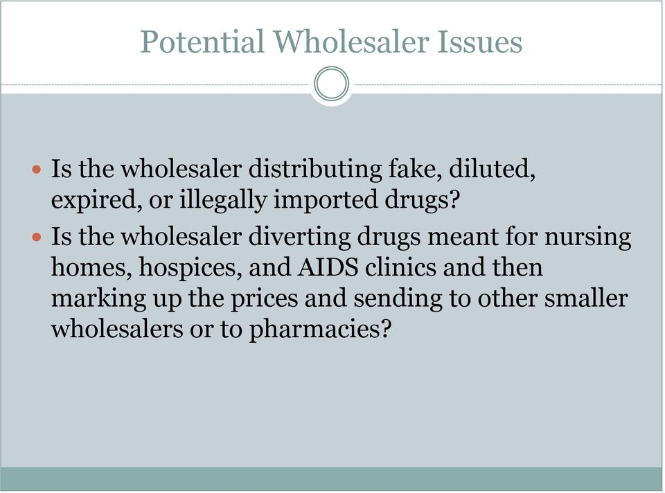Is the wholesaler diverting drugs meant for nursing homes, hospices,