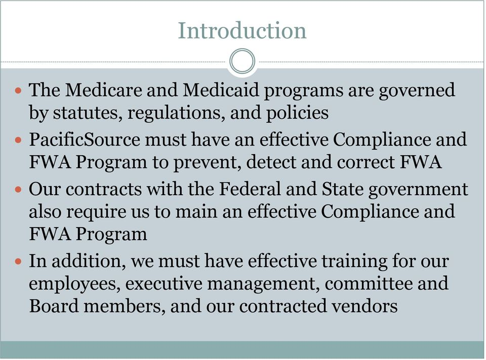 Federal and State government also require us to main an effective Compliance and FWA Program In addition, we must
