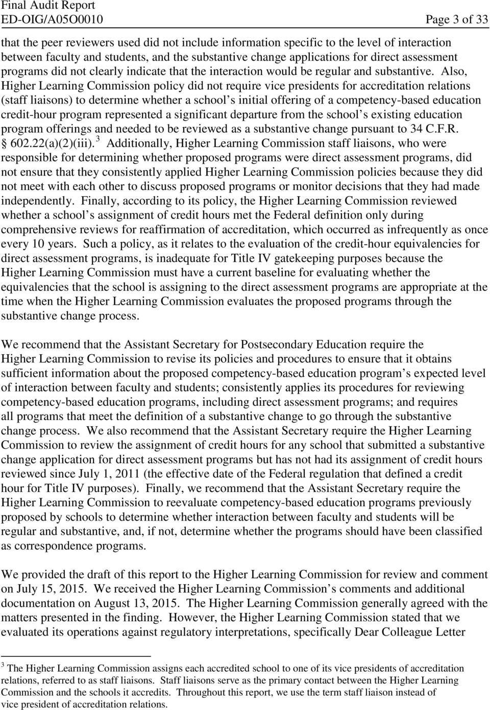 Also, Higher Learning Commission policy did not require vice presidents for accreditation relations (staff liaisons) to determine whether a school s initial offering of a competency-based education