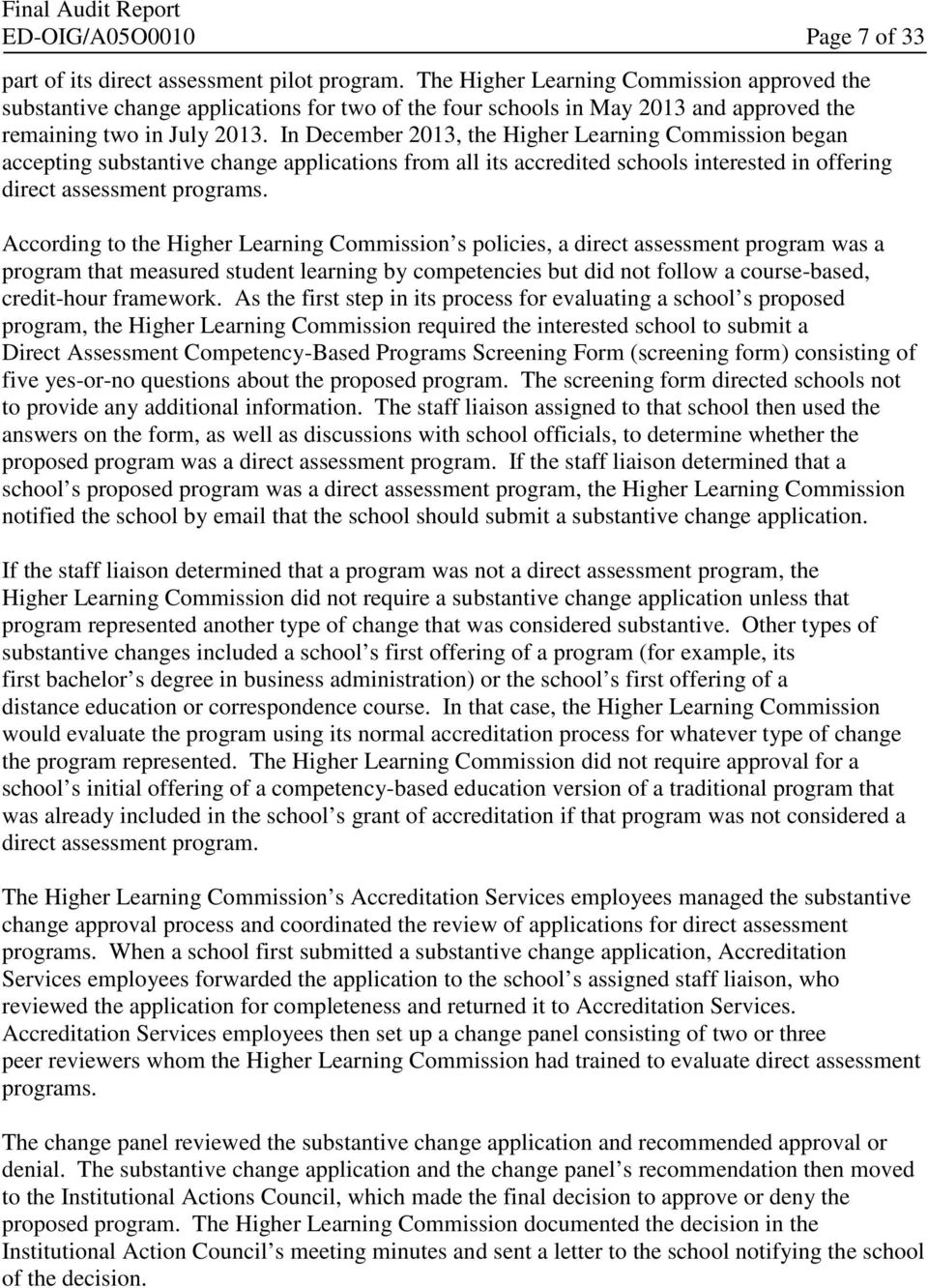 In December 2013, the Higher Learning Commission began accepting substantive change applications from all its accredited schools interested in offering direct assessment programs.