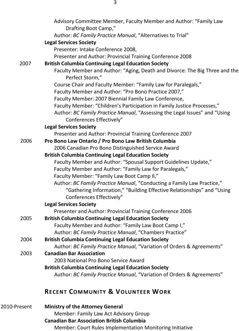 Law for Paralegals, Faculty Member and Author: Pro Bono Practice 2007, Faculty Member: 2007 Biennial Family Law Conference, Faculty Member: Children s Participation in Family Justice Processes,