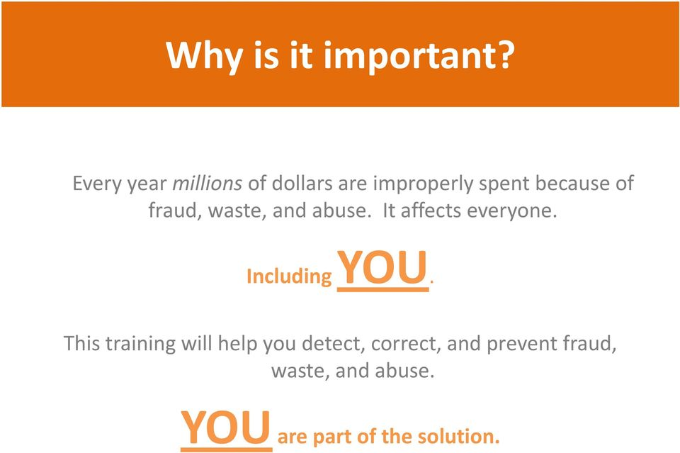 fraud, waste, and abuse. It affects everyone. Including YOU.