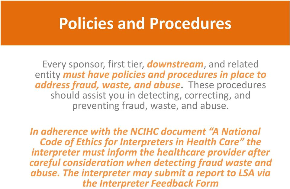 In adherence with the NCIHC document A National Code of Ethics for Interpreters in Health Care the interpreter must inform the healthcare