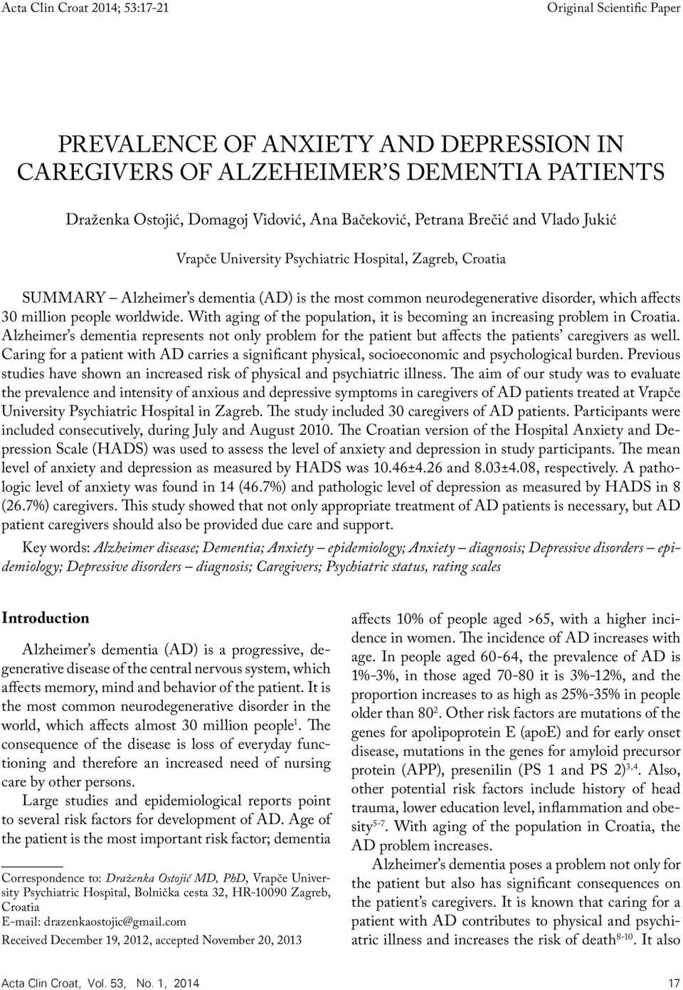 worldwide. With aging of the population, it is becoming an increasing problem in Croatia. Alzheimer s dementia represents not only problem for the patient but affects the patients caregivers as well.