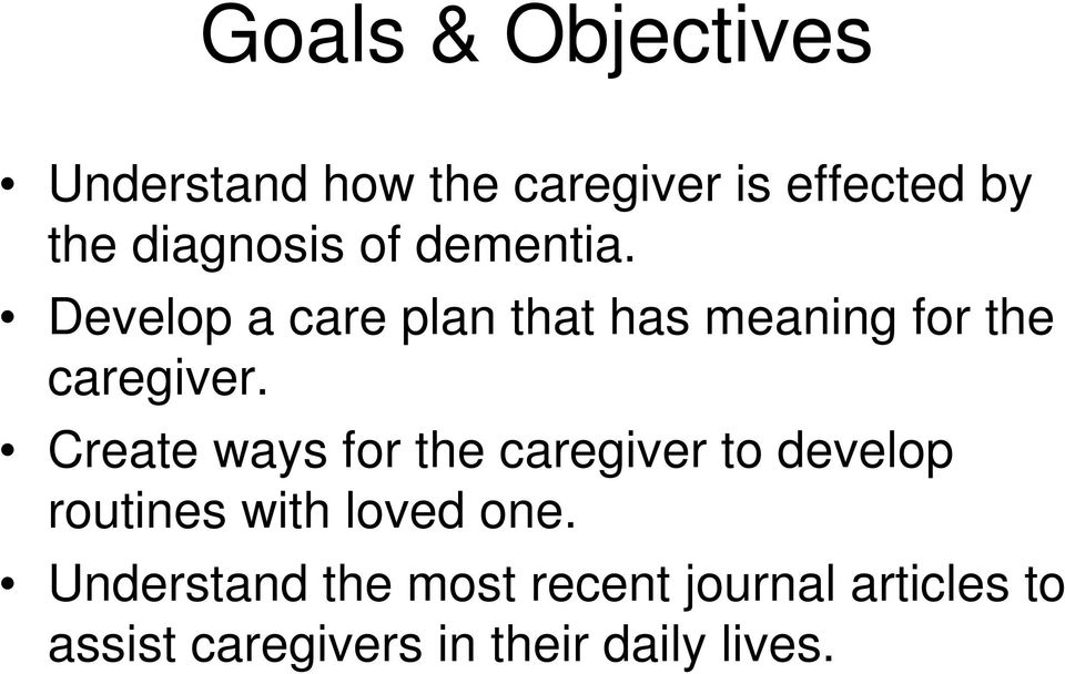 Develop a care plan that has meaning for the caregiver.