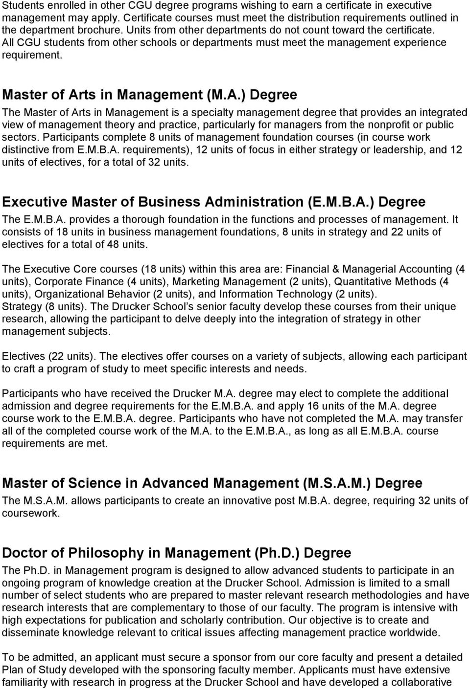 All CGU students from other schools or departments must meet the management experience requirement. Master of Arts in Management (M.A.) Degree The Master of Arts in Management is a specialty