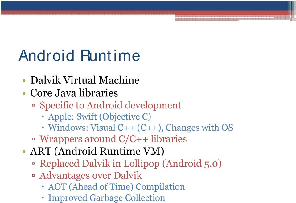 Wrappers around C/C++ libraries ART (Android Runtime VM) Replaced Dalvik in Lollipop