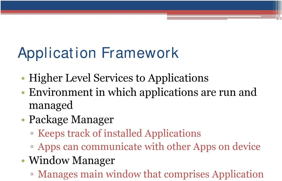 Manager Keeps track of installed Applications Apps can communicate