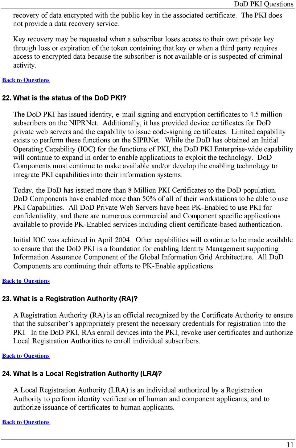 data because the subscriber is not available or is suspected of criminal activity. 22. What is the status of the DoD PKI?